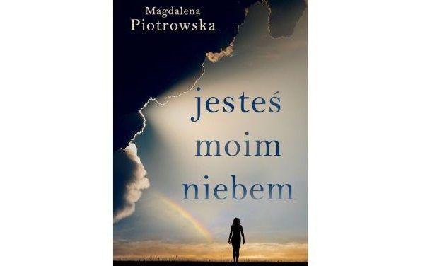 Magdalena Piotrowska: Jesteś moim niebem
