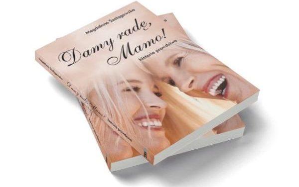 Damy radę, Mamo! – książka Magdaleny Szelągowskiej